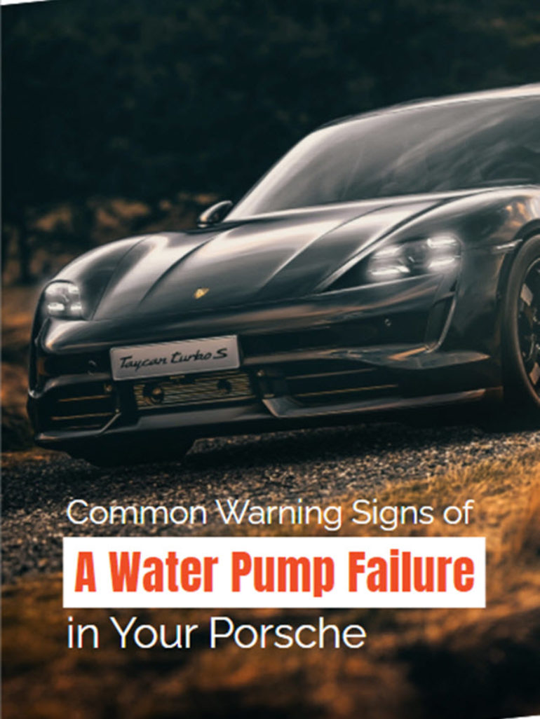 Common Warning Signs of a Water Pump Failure in Your Porsche